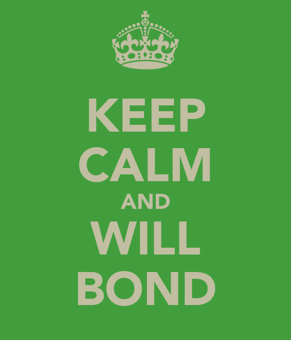 KEEP CALM AND WILL BOND