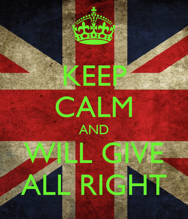 KEEP CALM AND WILL GIVE ALL RIGHT