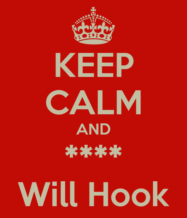 KEEP CALM AND **** Will Hook
