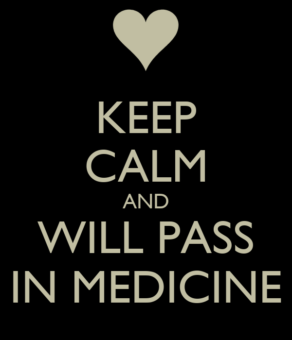KEEP CALM AND WILL PASS IN MEDICINE