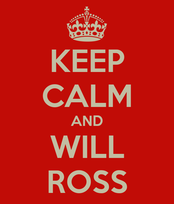 KEEP CALM AND WILL ROSS