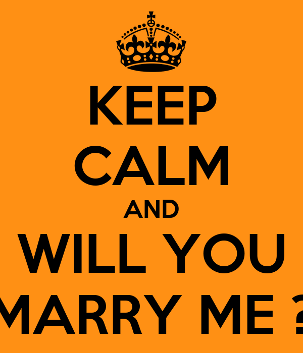 KEEP CALM AND WILL YOU MARRY ME ?