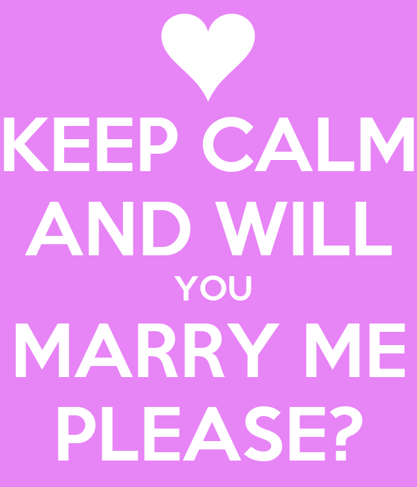 KEEP CALM AND WILL  YOU MARRY ME PLEASE?