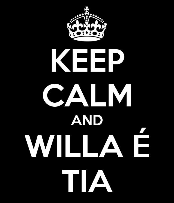 KEEP CALM AND WILLA É TIA