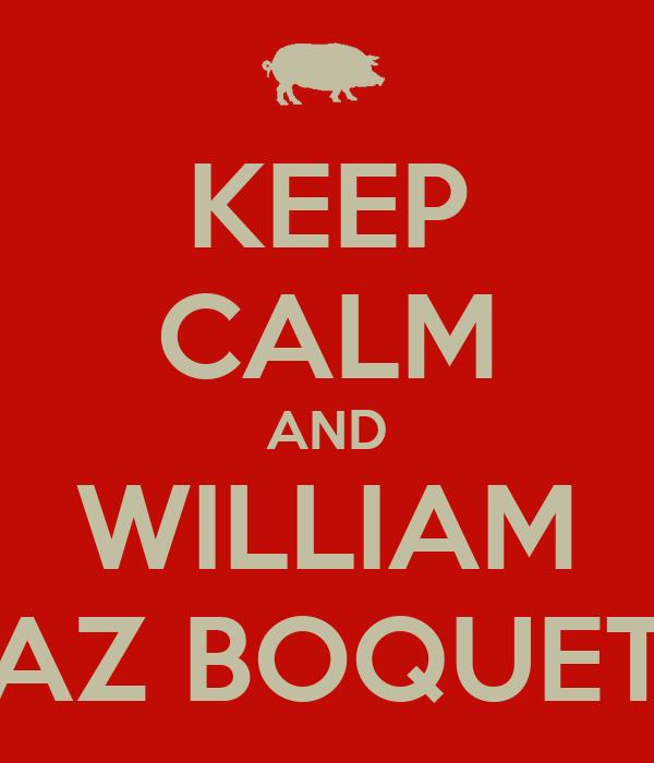 KEEP CALM AND WILLIAM FAZ BOQUETE