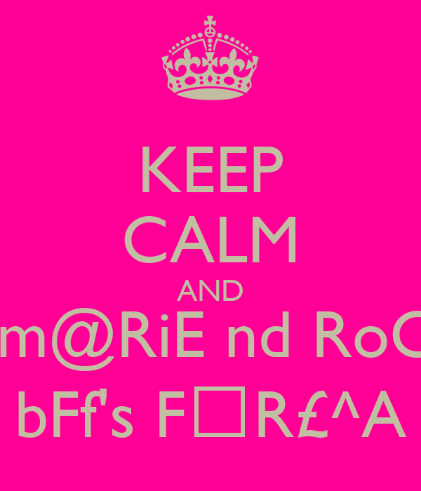 KEEP CALM AND wILm@RiE nd RoChE  bFf's F☺R£^A