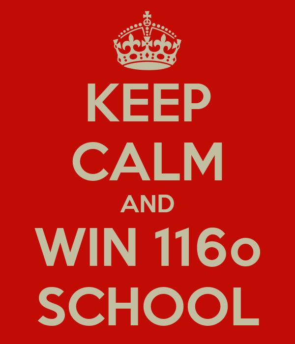 KEEP CALM AND WIN 116o SCHOOL
