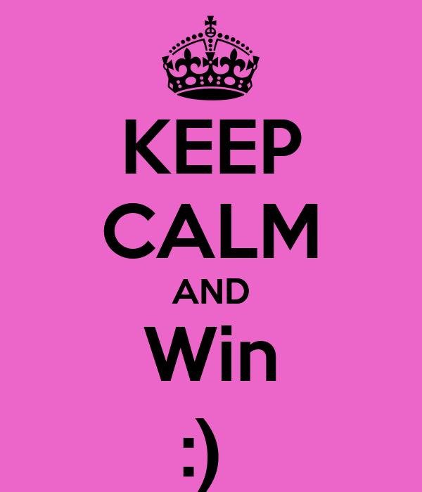 KEEP CALM AND Win :)