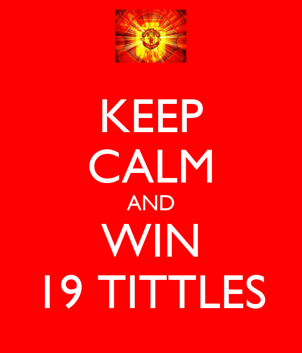KEEP CALM AND WIN 19 TITTLES