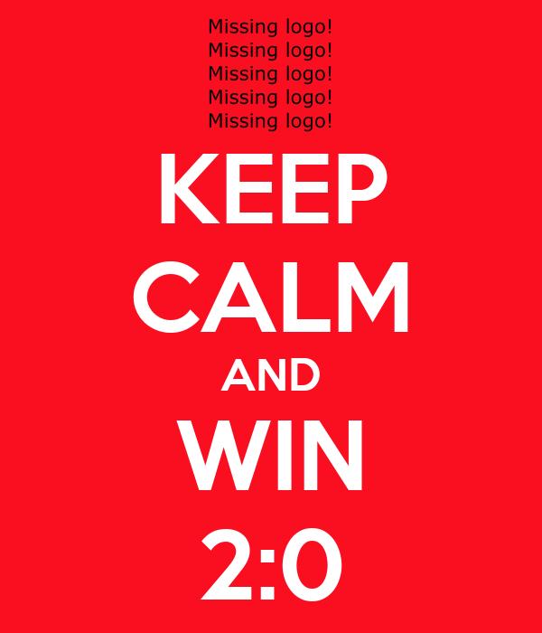 KEEP CALM AND WIN 2:0