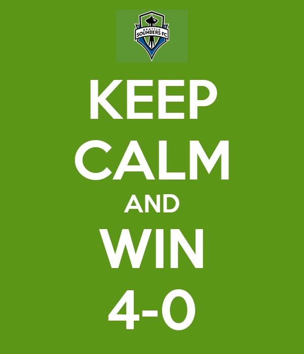 KEEP CALM AND WIN 4-0