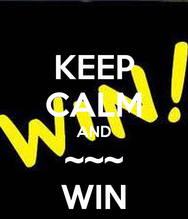 KEEP CALM AND ~~~ WIN