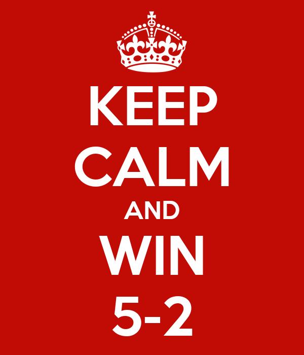 KEEP CALM AND WIN 5-2
