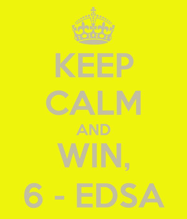 KEEP CALM AND WIN, 6 - EDSA