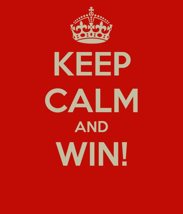 KEEP CALM AND WIN!