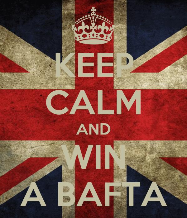 KEEP CALM AND WIN A BAFTA