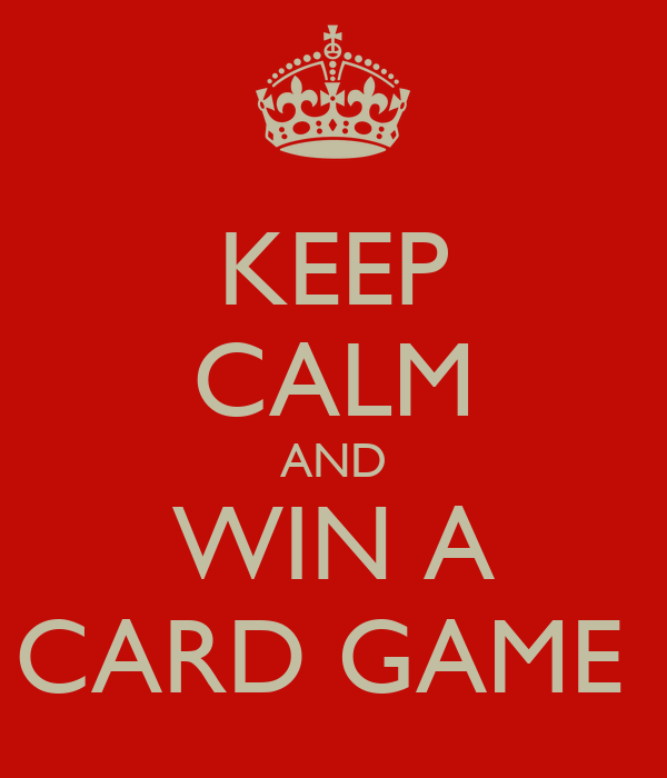 KEEP CALM AND WIN A CARD GAME