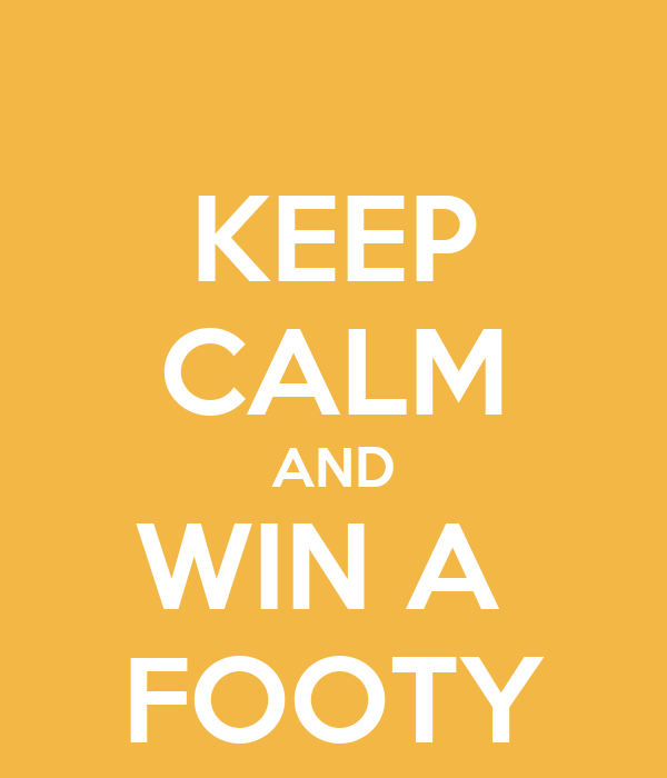 KEEP CALM AND WIN A  FOOTY