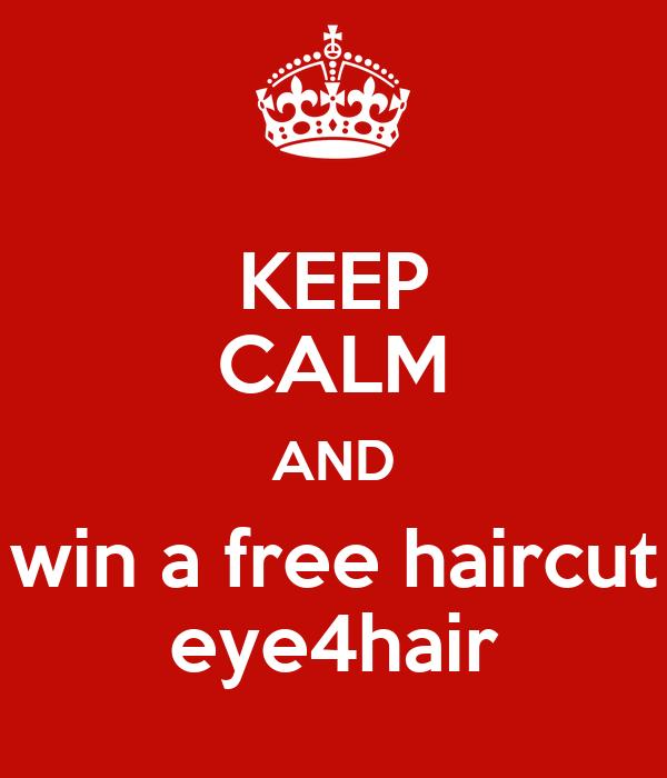 KEEP CALM AND win a free haircut eye4hair