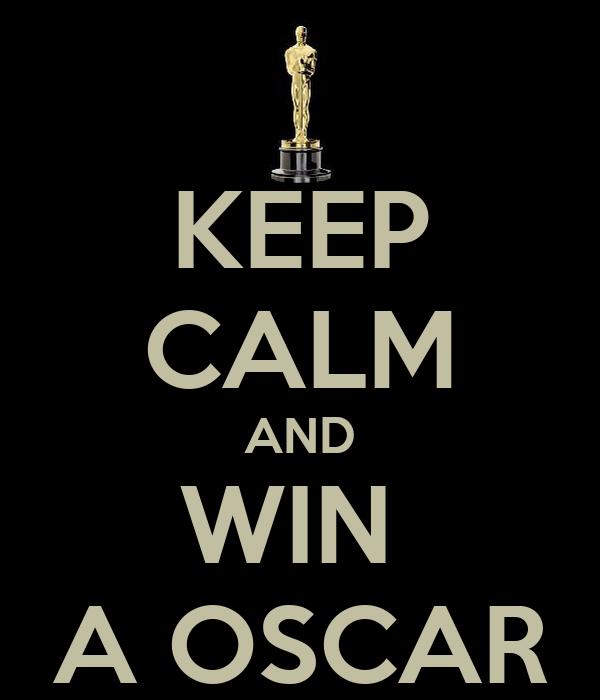 KEEP CALM AND WIN  A OSCAR