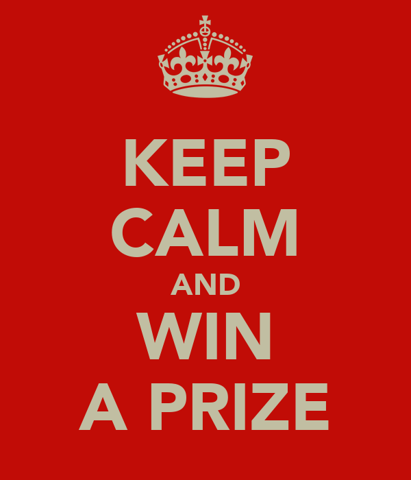 KEEP CALM AND WIN A PRIZE