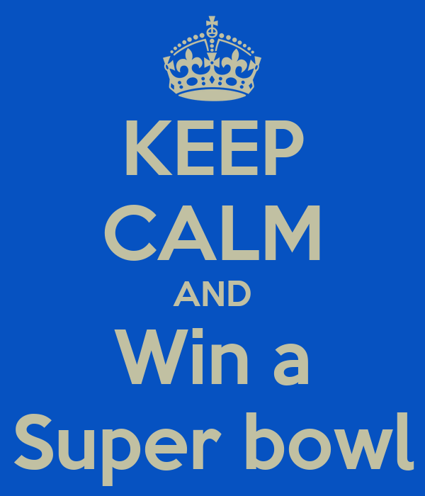 KEEP CALM AND Win a Super bowl