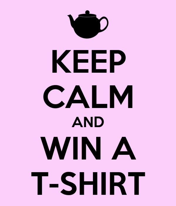 KEEP CALM AND WIN A T-SHIRT
