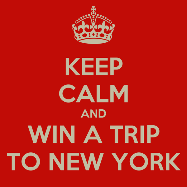 KEEP CALM AND WIN A TRIP TO NEW YORK