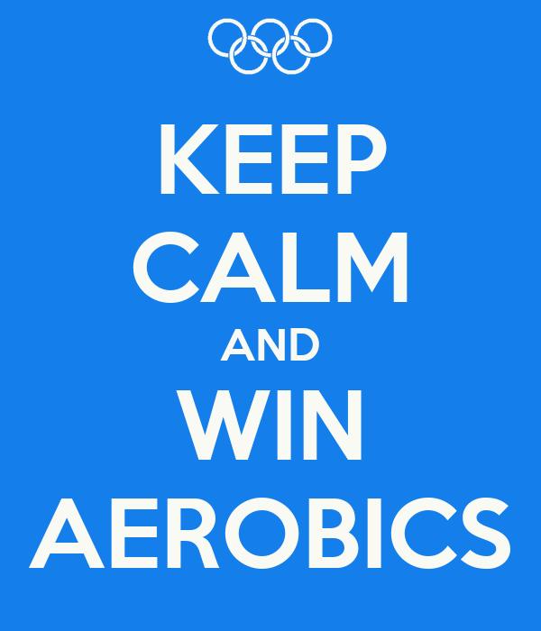 KEEP CALM AND WIN AEROBICS