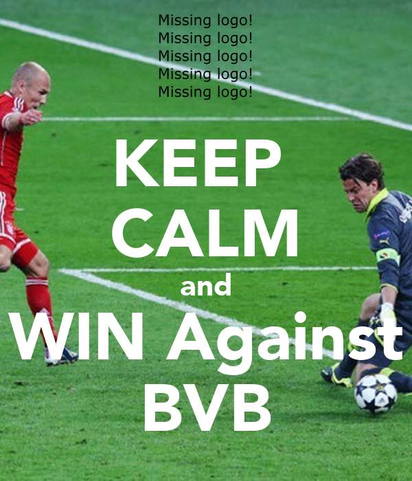 KEEP  CALM and WIN Against BVB