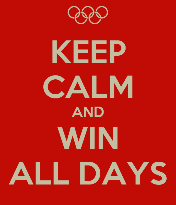 KEEP CALM AND WIN ALL DAYS