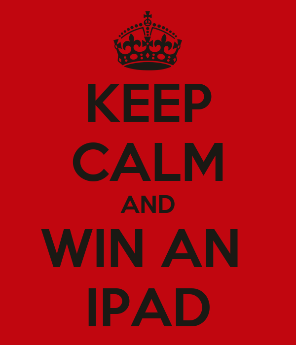 KEEP CALM AND WIN AN  IPAD