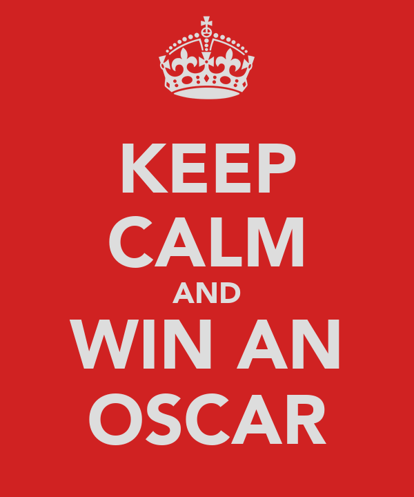 KEEP CALM AND WIN AN OSCAR