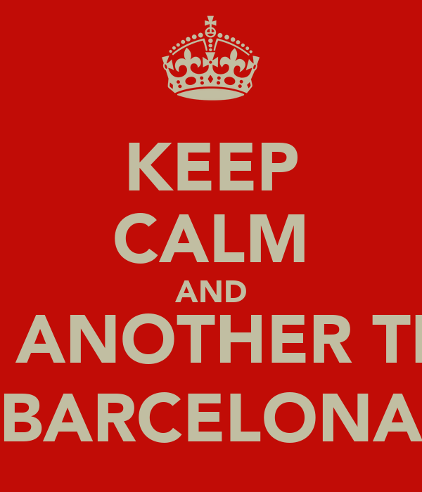 KEEP CALM AND WIN ANOTHER TITLE, BARCELONA
