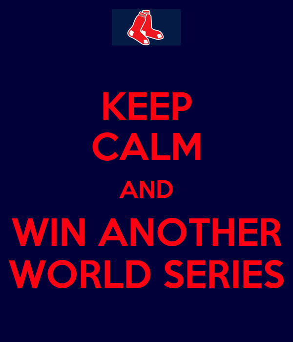 KEEP CALM AND WIN ANOTHER WORLD SERIES
