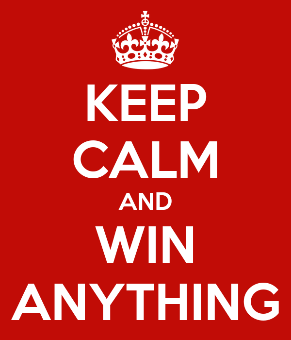 KEEP CALM AND WIN ANYTHING