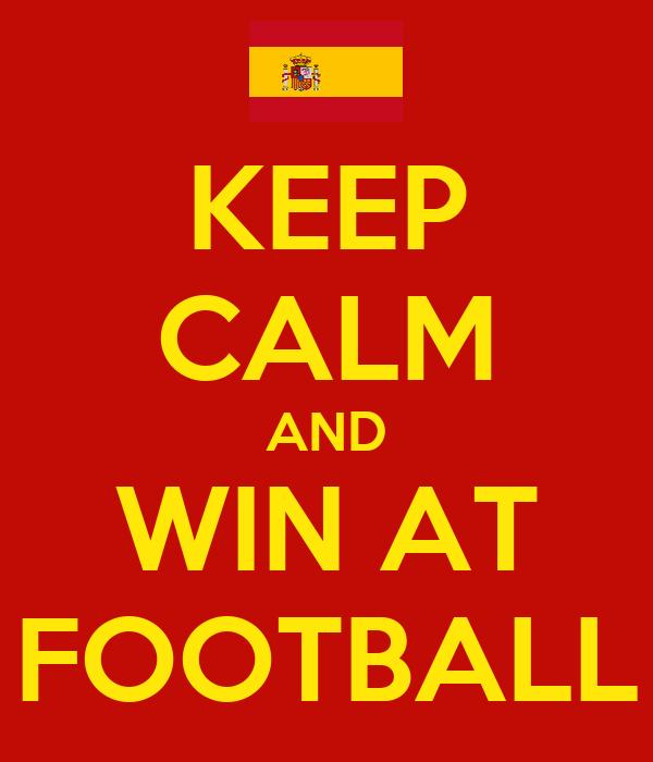 KEEP CALM AND WIN AT FOOTBALL