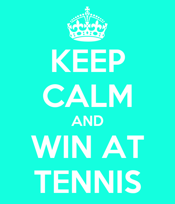 KEEP CALM AND WIN AT TENNIS