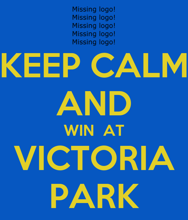 KEEP CALM AND WIN  AT VICTORIA PARK