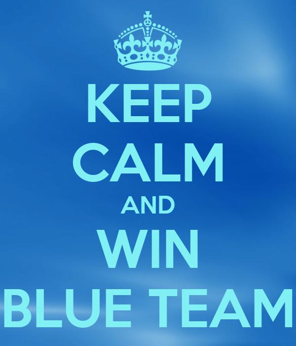 KEEP CALM AND WIN BLUE TEAM