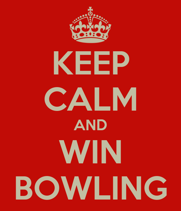 KEEP CALM AND WIN BOWLING