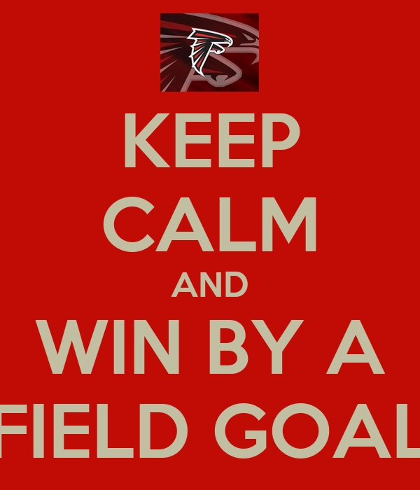 KEEP CALM AND WIN BY A FIELD GOAL