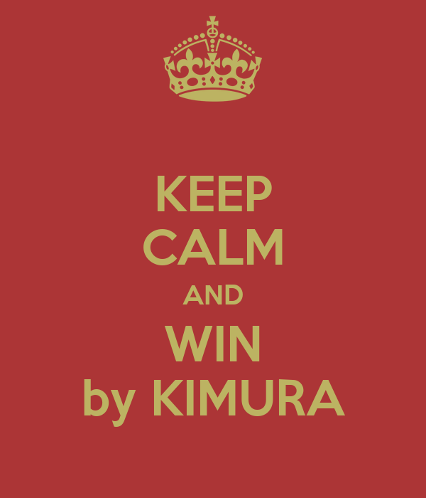 KEEP CALM AND WIN by KIMURA