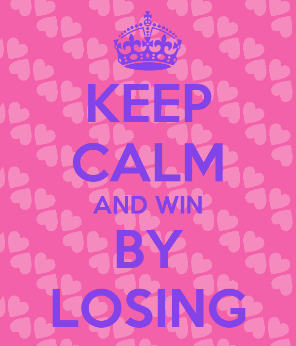 KEEP CALM AND WIN BY LOSING