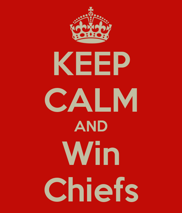 KEEP CALM AND Win Chiefs