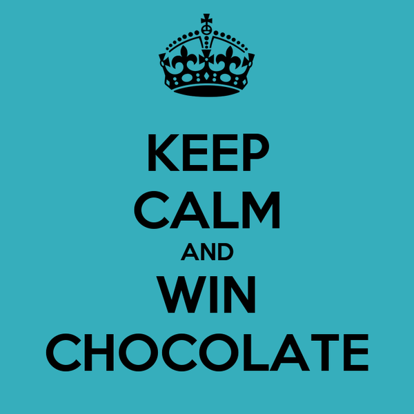 KEEP CALM AND WIN CHOCOLATE
