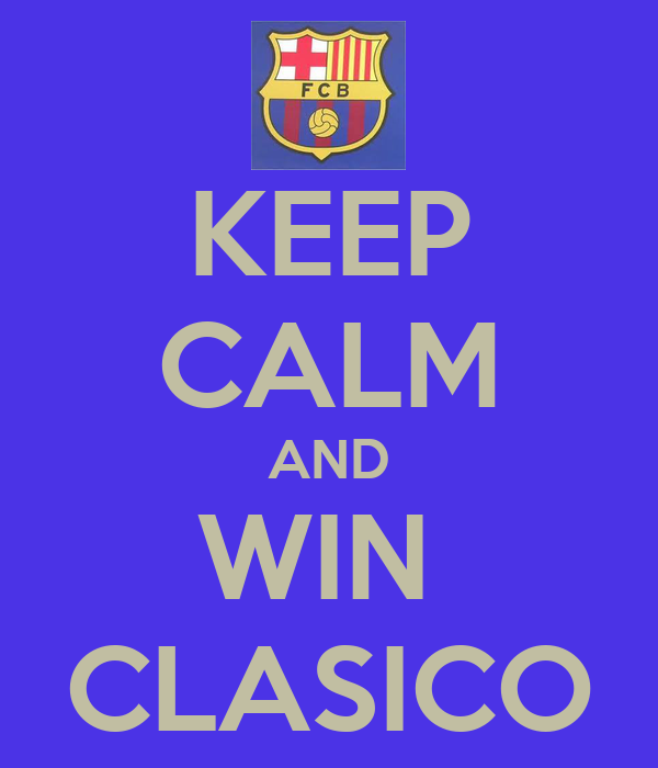 KEEP CALM AND WIN  CLASICO