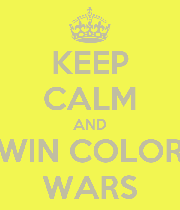 KEEP CALM AND WIN COLOR WARS