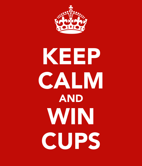 KEEP CALM AND WIN CUPS