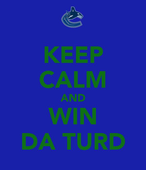 KEEP CALM AND WIN DA TURD